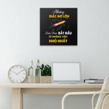 """Tranh canvas văn phòng """"Những giấc mơ lớn luôn được bắt đầu từ những việc nhỏ nhất"""" W5863"""