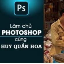 Làm chủ photoshop cùng thầy Huy Quần Hoa