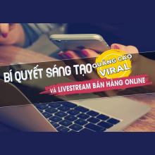 Khóa học Bí quyết sáng tạo quảng cáo viral và livestream bán hàng online