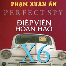 Sách nói Phạm Xuân Ẩn - Điệp Viên Hoàn Hảo X6