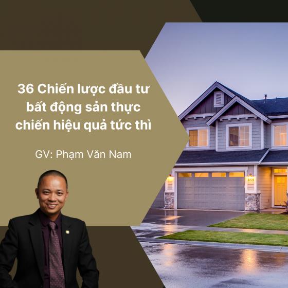 Khóa học 36 Chiến lược đầu tư bất động sản thực chiến hiệu quả tức thì